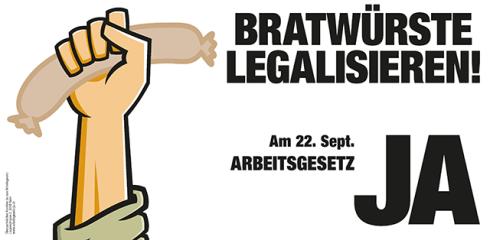 Bratwürste legalisieren! Mehr unter www.arbeitsgesetz-ja.ch