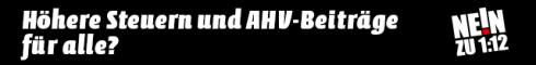 Höhere Steuern und AHV-Beiträge für alle? Nein zur 1:12-Initiative! www.1-12-nein.ch