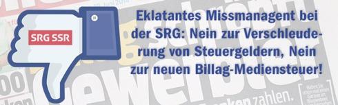 Eklatantes Missmanagement bei der SRG: Nein zur Verschleuderung von Steuergeldern, Nein zur neuen Billag-Mediensteuer!