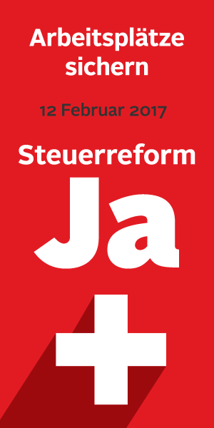 Arbeitsplätze sichern, Schweiz stärken! Am 12.02.2017: JA zur Steuerrefom!